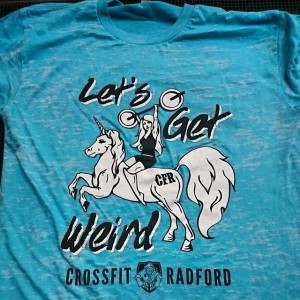 Crossfit Radford – Let's Get Weird… Waterbased printing w/ stretch white